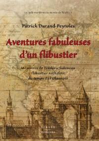 Aventures fabuleuses d'un flibustier: Mémoires de Frédéric Sideneau, du temps de l'Olonnois