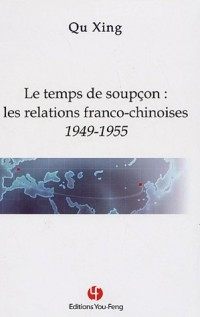 Le temps de soupçon : les relations franco-chinoises 1949-1955