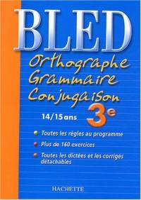 Bled : Orthographe Grammaire Conjugaison 3ème, édition 2004