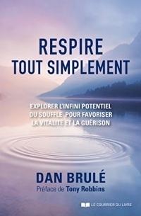 Respire, tout simplement... : Explorer l'infini potentiel du souffle pour favoriser la vitalité et la guérison