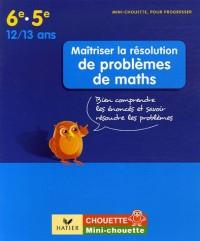 Maîtriser la résolution de problèmes de maths 6e-5e : Bien comprendre les énoncés et savoir résoudre les problèmes