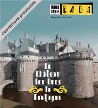 Le Chateau des Ducs de Bretagne (Revue Dada Hs4)