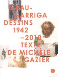 Grau-Garriga : Dessins 1942-2010