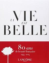 La vie est belle ; Lancôme ; 80 ans de beauté française, 1935-2015