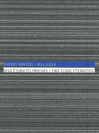 Thierry Kuntzel - Bill Viola, deux éternités proches : Editions français/anglais
