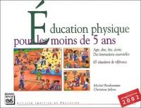 Education physique pour les moins de 5 ans : Agir, lire, dire, écrire des interactions essentielles pour une EP de qualité, 65 situations de référence