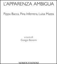 L'apparenza ambigua. Pippa Bacca, Pina Inferrera, Luisa Mazza
