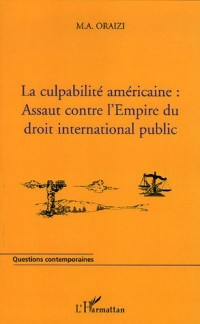 La culpabilité américaine : assaut contre l'Empire du droit international public