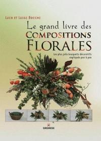 Le grand livre des compositions florales - les plus jolis bouquets decoratifs expliques pas a pas.