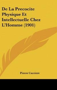 de La Precocite Physique Et Intellectuelle Chez L'Homme (1901)