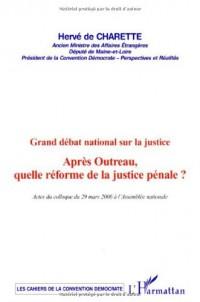 Après Outreau, quelle réforme de la justice pénale ? : Grand débat national sur la justice