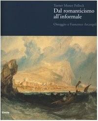 Turner, Monet, Pollock. Dal Romanticismo all'informale. Omaggio a Francesco Arcangeli.