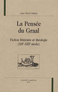 La pensée du Graal : Fiction littéraire et théologie (XIIe-XIIIe siècle)