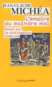 L'empire du moindre mal : Essai sur la civilisation libérale