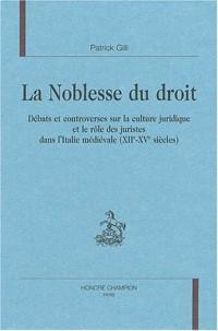 La noblesse du droit : Débats et controverses sur la culture juridique et le rôle des juristes dans l'Italie médiévale (XIIe-XVe siècles)