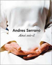 Andres Serrano : Ainsi soit-il