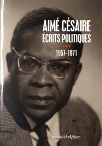 Aimé Césaire : Ecrits politiques 3, 1957-1971