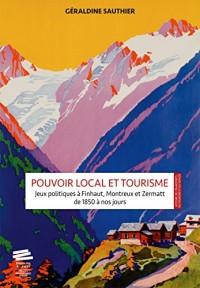 Pouvoir local et tourisme : Jeux politiques à Finhaut, Montreux et Zermatt de 1850 à nos jours
