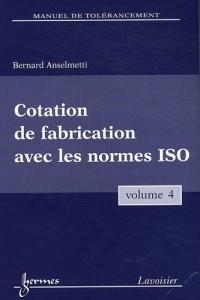 Manuel de tolérancement : Volume 4, Cotation de fabrication avec les normes ISO