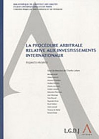 Procédure arbitrale relative aux investissements internationaux : Aspects récents
