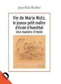 Vie de Maria Wutz, le joyeux petit maître d'école d'Auenthal : Une manière d'idylle