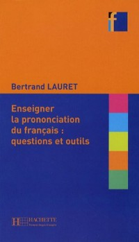 Enseigner la prononciation du français : questions et outils