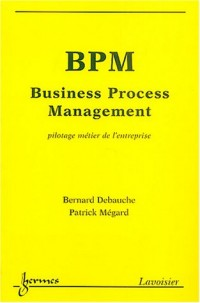 BPM Business Process Management : Pilotage métier de l'entreprise