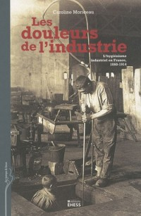 Les douleurs de l'industrie : L'hygiénisme industriel en France, 1860-1914