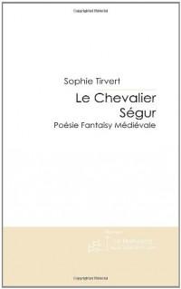 Le Chevalier Ségur: Poésie Fantasy Médiévale