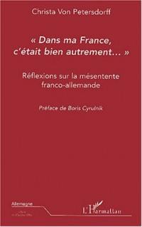 Dans ma France, c'était bien autrement... : Réflexions sur la mésentente franco-allemande