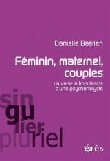 Féminin, maternel, couples : la valse à trois temps d'une psychanalyste