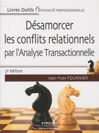 Désamorcer les conflits relationnels : Par l'analyse transactionnelle