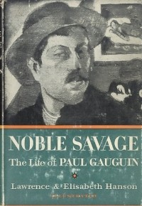 The Noble Savage A Life Of Paul Gauguin