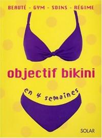 Objectif bikini en 4 semaines. Beauté, gym, soins, régime
