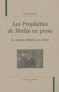 Les Prophéties de Merlin en prose : Le roman arthurien en éclats