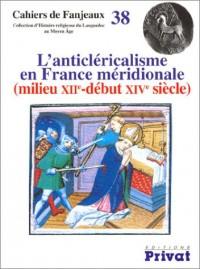 L'anticléricalisme en France méridionale, milieu XIIe-début XIVe siècle
