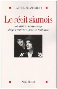 Le récit siamois : Identité et personnage dans l'oeuvre d'Amélie Nothomb