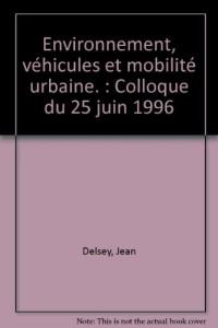 Environnement, véhicules et mobilité urbaine. : Colloque du 25 juin 1996