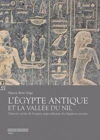 L'Egypte Antique et la Valee du Nil : L histoire cachée de l origine négro-africaine des Égyptiens anciens