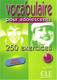 Vocabulaire pour adolescents : 250 exercices niveau débutant