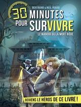 Le Manoir où la mort rôde: 30 minutes pour survivre - tome 13