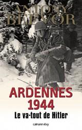 Ardennes 1944: Le va-tout de Hitler