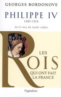 Philippe IV, Roi de fer : Petit-fils de Saint Louis, 1285-1314
