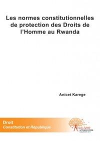 Les normes constitutionnelles de protection des Droits de l'Homme au Rwanda