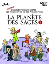 La Planète des Sages - T2 - Nouvelle encyclopédie mondiale des philosophes et des philosophies
