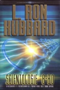 Scientologie 8-80 (Les Fondements livre 16): La découverte et l'accroissement de l'énergie vitale chez l'Homo Sapiens