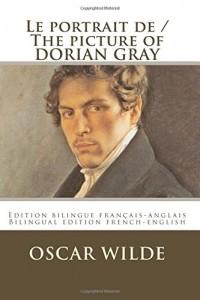Le portrait de Dorian Gray / The picture of Dorian Gray: Edition bilingue français-anglais / Bilingual edition French-English