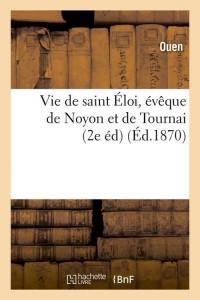 Vie de Saint Eloi  2 ed  ed 1870
