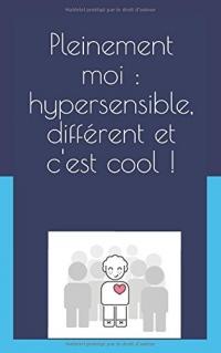 Pleinement moi : hypersensible, différent et c'est cool !