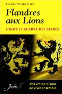 Flandres aux Lions : L'inutile guerre des Belges